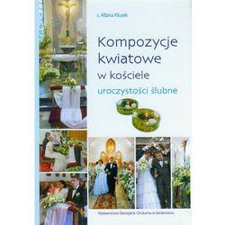 Kompozycje kwiatowe w kościele Uroczystości ślubne (opr. twarda)