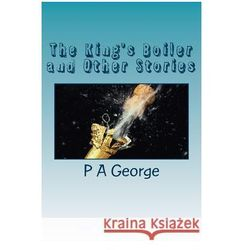 The King's Boiler and Other Stories: More Quirky Vignettes