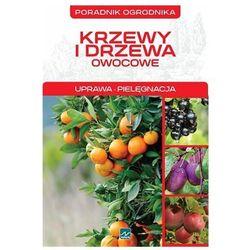 Krzewy i drzewa owocowe poradnik ogrodnika (opr. miękka)