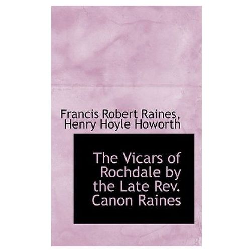 Vicars of Rochdale by the Late REV. Canon Raines