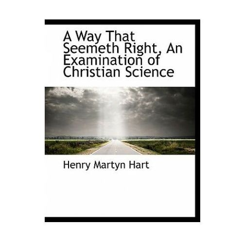 Way That Seemeth Right, an Examination of Christian Science