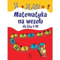 Matematyka Na Wesoło Dla Klas I-Iii (opr. miękka)