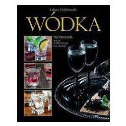 Wódka. Przewodnik wraz z przepisami na drinki - Łukasz Gołębiewski
