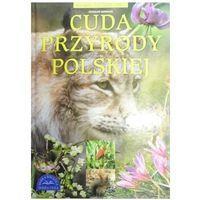 Cuda przyrody polskiej Co, Gdzie, Jak?