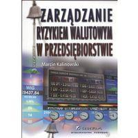 Zarządzanie ryzykiem walutowym w przedsiębiorstwie (opr. miękka)