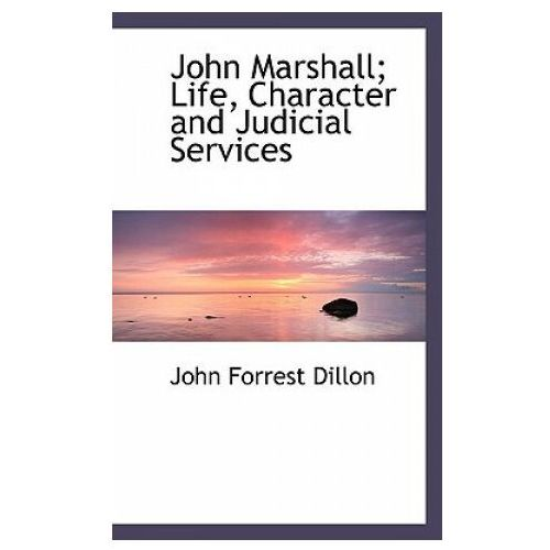 John Marshall; Life, Character and Judicial Services