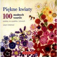 Piękne kwiaty. 100 modnych wzorów. Ozdoby na szydełku i drutach (opr. miękka)