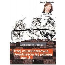 Trzej muszkieterowie. 20 lat później. Tom II - Aleksander Dumas - Dostawa Gratis, szczegóły zobacz w sklepie (opr. miękka)