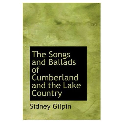 Songs and Ballads of Cumberland and the Lake Country