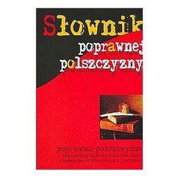 Słownik poprawnej polszczyzny. (opr. twarda) WYPRZEDAŻ - Publikacje wydane przed 2011 rokiem z atrakcyjnymi RABATAMI 30-50%! Środki w stanie idealnym!