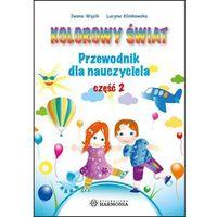 Kolorowy świat. Przew. dla nauczyciela cz.2 (opr. broszurowa)