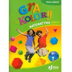 Gra w kolory 1 Matematyka Podręcznik z ćwiczeniami część 2 (opr. miękka)