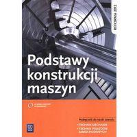 Podstawy konstrukcji maszyn podręcznik do nauki zawodu technik mechanik technik pojazdów samochodowych (opr. miękka)