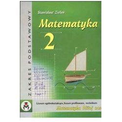 Matematyka 2 Liceum Ogólnokształcące Liceum Profilowane Technikum - Stanisław Zieleń (opr. miękka)