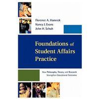 Foundations of Student Affairs Practice. How Philosophy, Theory, and Research Strengthen Educational Outcomes