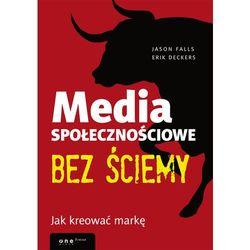 MEDIA SPOŁECZNOŚCIOWE BEZ ŚCIEMY JAK KREOWAĆ MARKĘ (opr. miękka)