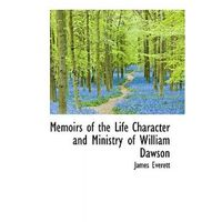 Memoirs of the Life Character and Ministry of William Dawson