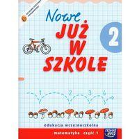 Nowe Już W Szkole 2 Matematyka Część 1 (opr. miękka)