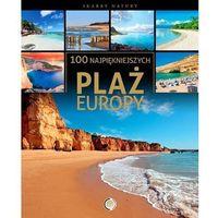 100 Najpiękniejszych Plaż W Europie (opr. twarda)