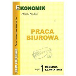 Praca biurowa - obsługa klawiatury, podręcznik dla liceów profilowanych (profil ekonomiczno-administ + zakładka do książki GRATIS (opr. miękka)