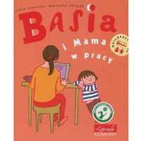 Basia i Mama w pracy (opr. twarda)